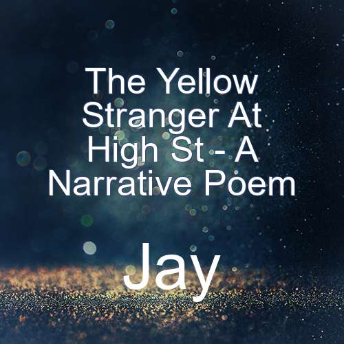 The Yellow Stranger At High St - A Narrative Poem