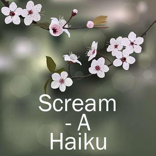 Scream - A Haiku
