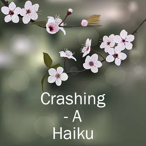 Crashing - A Haiku